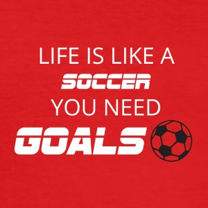 Football: Life is like a soccer. You need Goals! - Men's Slim Fit T-Shirt