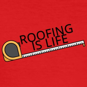 Roofing: Roofing Is Life. - Men's Slim Fit T-Shirt
