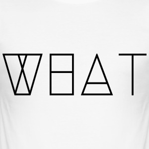 WHAT - Men's Slim Fit T-Shirt
