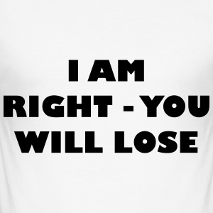 I am right - you will lose - Männer Slim Fit T-Shirt