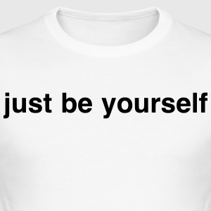Just be yourself - Männer Slim Fit T-Shirt