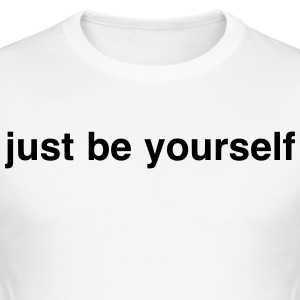 Just be yourself - Men's Slim Fit T-Shirt
