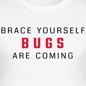 Brace yourself - bugs are coming - Men's Slim Fit T-Shirt
