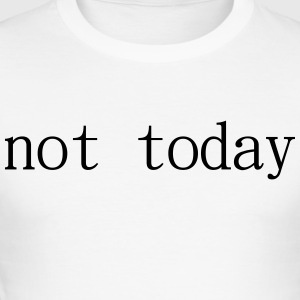 Not Today - Männer Slim Fit T-Shirt