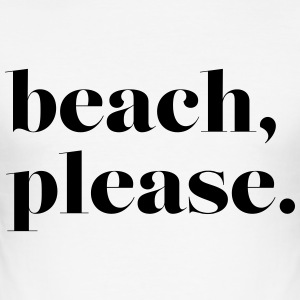 beach, please. - Men's Slim Fit T-Shirt