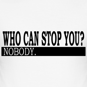 Who Can Stop You? - Männer Slim Fit T-Shirt