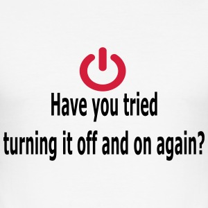 Have you tried turning it off and on again? - slim fit T-shirt