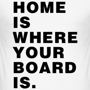Home is where your board is - Skateboard - Men's Slim Fit T-Shirt