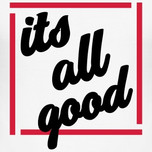 Its all good - Männer Slim Fit T-Shirt