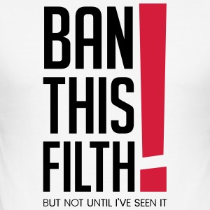 Ban this filth! But not until I've seen it - Men's Slim Fit T-Shirt