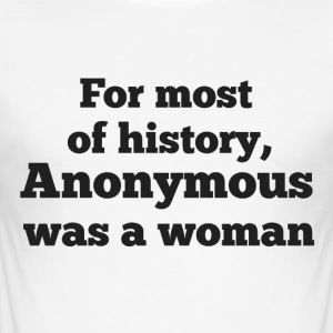 For most of history, Anonymous was a woman - Camiseta ajustada hombre