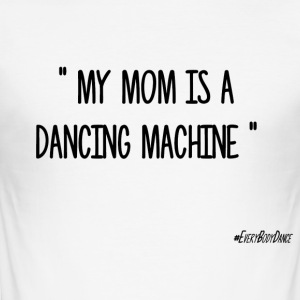 MY MOM IS A DANCING MACHINE - Tee shirt près du corps Homme