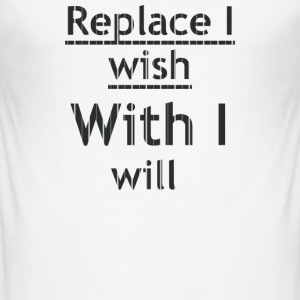 Replace with i wish i will - Men's Slim Fit T-Shirt
