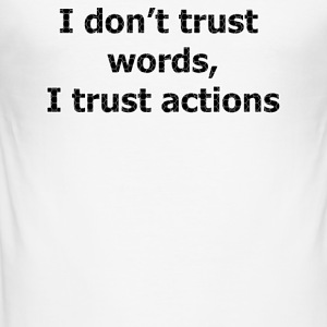I do not trust words I trust actions - Men's Slim Fit T-Shirt