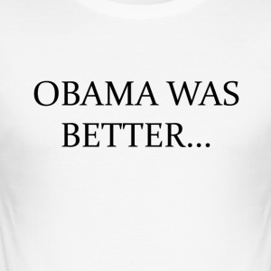Obama Was Better CAMPAIN - LIMITED EDITION! - Slim Fit T-skjorte for menn