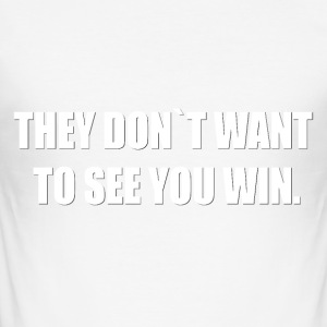 THEY DON'T WANT TO SEE YOU WIN. - Men's Slim Fit T-Shirt