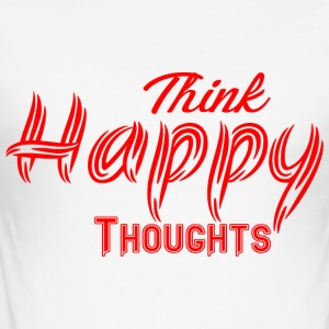 THINK HAPPY THOUGHTS - Männer Slim Fit T-Shirt