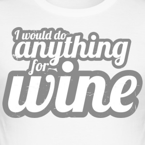 I would do anything for wine - Männer Slim Fit T-Shirt