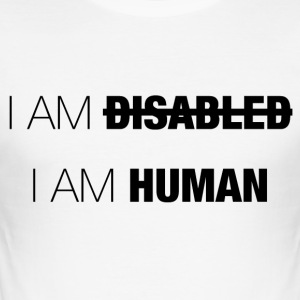 I AM DISABLED - I AM HUMAN - Men's Slim Fit T-Shirt