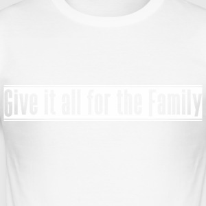 Give_it_all_for_the_Family - Männer Slim Fit T-Shirt
