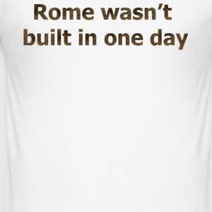 Rome was not built in one day - Men's Slim Fit T-Shirt
