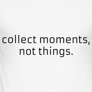 Collecter moments, pas les choses. - Tee shirt près du corps Homme
