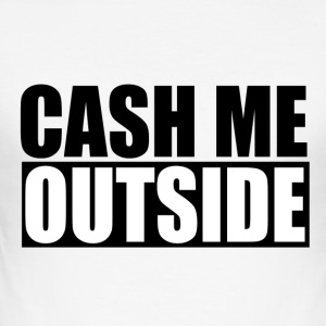 cash me outside - Männer Slim Fit T-Shirt