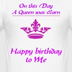 Happy Birthday queen - Men's Slim Fit T-Shirt