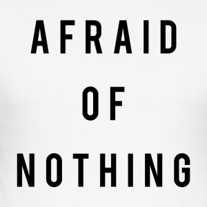 Afraid Of Nothing - Men's Slim Fit T-Shirt