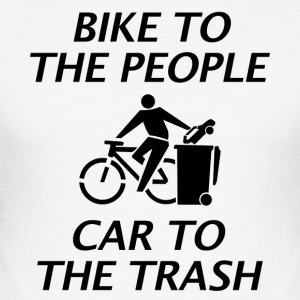 BIKE TO THE PEOPLE CAR TO THE TRASH - Men's Slim Fit T-Shirt