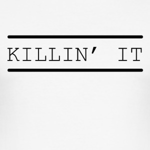 Kill it funny sayings - Men's Slim Fit T-Shirt