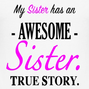 My Sister has an awesome sister. True Story. - Men's Slim Fit T-Shirt