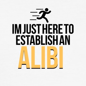 I am here just to establish an alibi - Männer Slim Fit T-Shirt