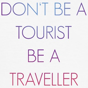 Do not be a tourist be a traveler. - Men's Slim Fit T-Shirt