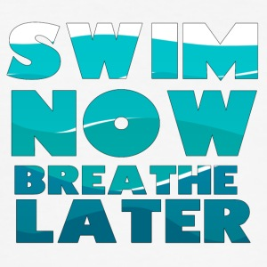 Swimming / Swimmer: Swim Now, Breathe Later - Men's Slim Fit T-Shirt