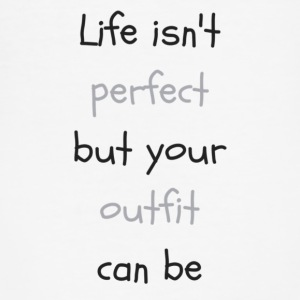 Life_isn-t_perfectbut_your_outfit_can_be - Slim Fit T-shirt herr