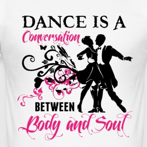 Dance is een gesprek tussen Body and Soul - slim fit T-shirt