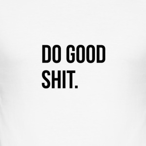 Do Good Sh## - Männer Slim Fit T-Shirt