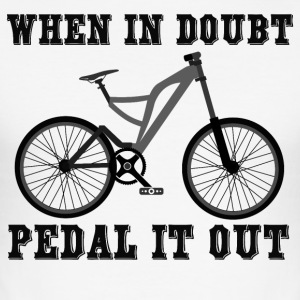 WHEN IN DOUBT - PEDAL IT OUT! - Männer Slim Fit T-Shirt