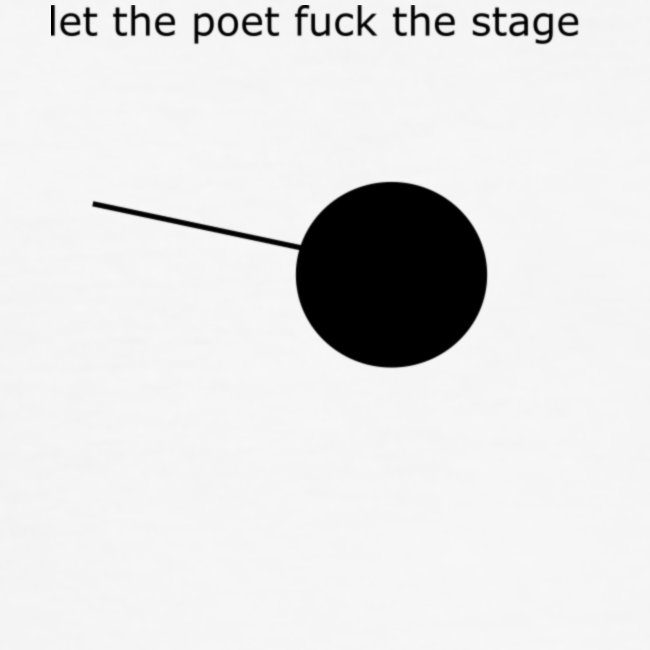 let the poet fuck the stage