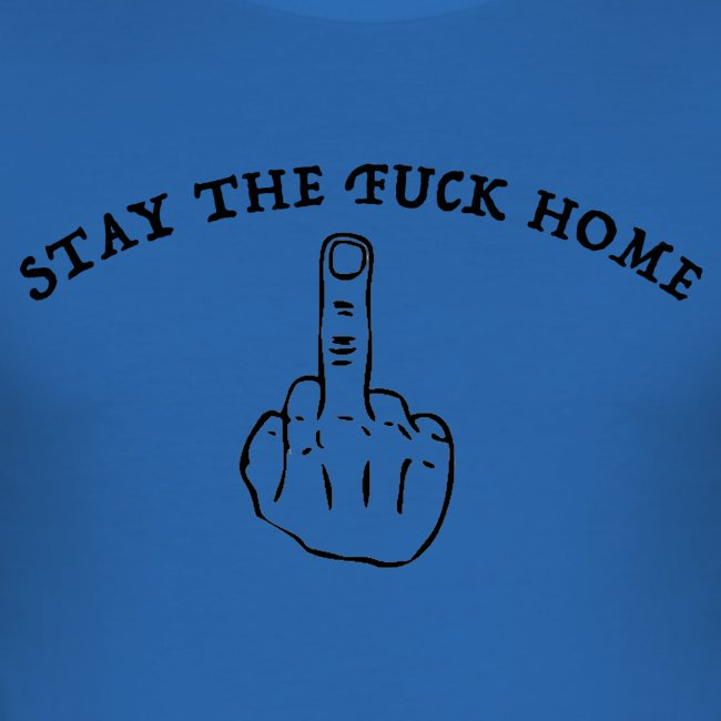 stay the fuck home - middlefinger