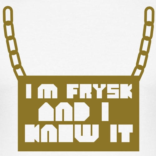I'm Frysk and i know it - slim fit T-shirt
