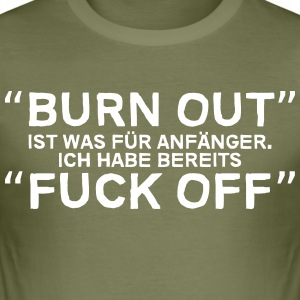 Burn-out is wat beginners, ik heb Fuck off - slim fit T-shirt