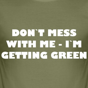 Dont mess with me - in getting green - Men's Slim Fit T-Shirt