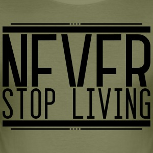 Never stop living 001 AllroundDesigns - Männer Slim Fit T-Shirt