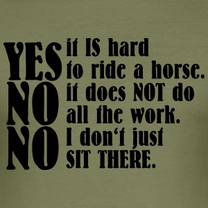 Yes, it is hard to ride a horse - Männer Slim Fit T-Shirt