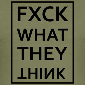 Fxck WHAT THEY THINK - Men's Slim Fit T-Shirt