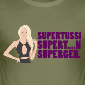Supertussi, Supert....n, Supergeil - Männer Slim Fit T-Shirt
