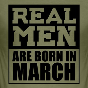 Real men are born in March - Men's Slim Fit T-Shirt