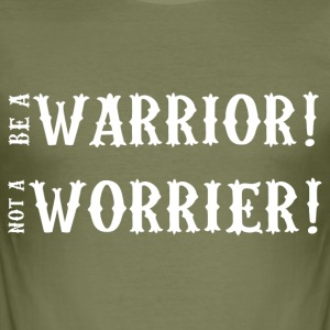 Motivation: Var en krigare! Inte en OROAR! - Slim Fit T-shirt herr